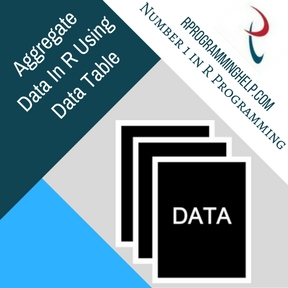 Aggregate Data In R Using Data Table Assignment Help