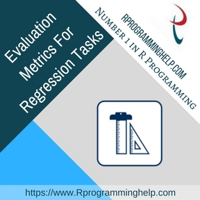 Evaluation Metrics For Regression Tasks Assignment Help